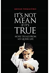 It's Not Mean If It's True: More Trials From My Queer Life Kindle Edition