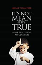 It's Not Mean If It's True: More Trials From My Queer Life