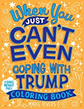 When You Just Can't Even...Coping With Trump Coloring Book