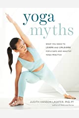 Yoga Myths: What You Need to Learn and Unlearn for a Safe and Healthy Yoga Practice Kindle Edition