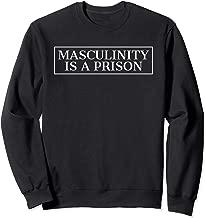 Masculinity Is A Prison Sweatshirt