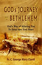 GOD'S JOURNEY TO BETHLEHEM: God's Way of Alluring You to Enter into Your Heart