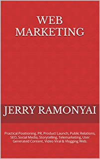 Web Marketing: Practical Guide, Positioning, PR, Product Launch, Public Relations, SEO, Social Media, Storytelling, Telema...