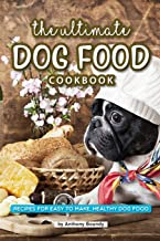 The Ultimate Dog Food Cookbook: Recipes for Easy to Make, Healthy Dog Food