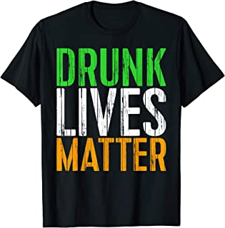 Drunk Lives Matter T-Shirt St. Patrick Day Drinking Gift