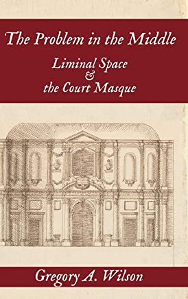The Problem in the Middle: Liminal Space and the Court Masque