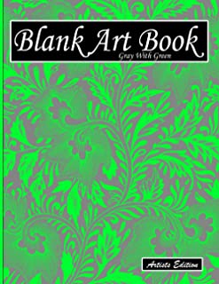 Blank Art Book: Sketchbook For Drawing, Artists Edition, Color Gray With Green, Plant Ornament Theme (Soft Cover, White St...
