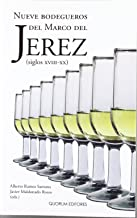 Nueve bodegueros del Marco del Jerez (siglos XVIII-XX)