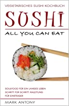 SUSHI * Vegetarisches Sushi Kochbuch * ALL YOU CAN EAT * Sou