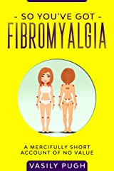 So You've Got Fibromyalgia: An Irreverent Look at a Chronic Illness Kindle Edition