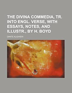 The Divina Commedia, Tr. Into Engl. Verse, with Essays, Notes, and Illustr., by H. Boyd