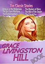 THE GRACE LIVINGSTON HILL BOOK: 15 CLASSIC STORIES,THE ENCHANTED BARN,EXIT BETTY, A VOICE IN THE WILDERNESS,THE WITNESS, THE GIRL FROM MONTANA,THE CITY OF FIRE