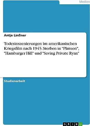 """Todesinszenierungen im amerikanischen Kriegsfilm nach 1945. Sterben in """"Platoon"""", """"Hamburger Hill"""" und """"Saving Private Ryan"""" (German Edition)"""