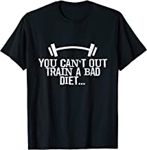 You can't out train a bad diet T-Shirt