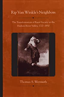Rip Van Winkle's Neighbors: The Transformation of Rural Society in the Hudson River Valley, 1720-1850 (Suny Series, An Ame...