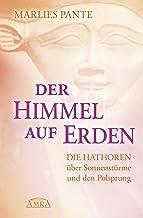Der Himmel auf Erden. Die Hathoren über Sonnenstürme und den Polsprung (German Edition)