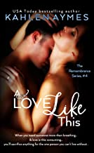 A Love Like This – A Best Friends To Lovers Medical Romance Series: The Remembrance..