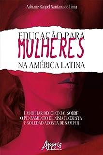 Educação Para Mulheres na América Latina: Um Olhar Decolonial Sobre o Pensamento de Nísia Floresta e Soledad Acosta de Sam...