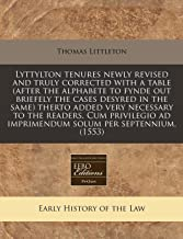 Lyttylton tenures newly revised and truly corrected with a table (after the alphabete to fynde out briefely the cases desy...