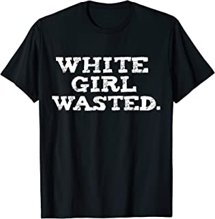 Funny White Girl Wasted T-shirt Drinking Alcohol Wine Beer