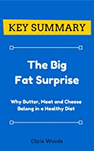 [KEY SUMMARY] The Big Fat Surprise: Why Butter, Meat and Cheese Belong in a Healthy Diet (Top Rated 30-min Series)