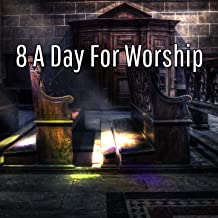 8 A Day For Worship [Explicit]