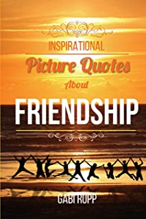 Inspirational Picture Quotes about Friendship: Best Friends Forever: Motivational, Cute, True, Happy and Funny Friendship Quotations (Jumpstart Life Series) (Volume 3)
