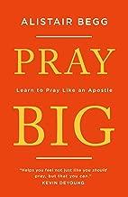 Pray Big: Learn to Pray Like an Apostle