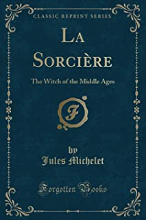 La Sorci re: The Witch of the Middle Ages (Classic Reprint)