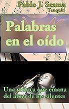 Palabras en el oído: Una música que emana del alma de los silentes (Spanish Edition)