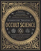 Elementary Treatise of Occult Science: Understanding the Theories and Symbols Used by the Ancients, the Alchemists, the As...