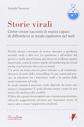 Storie virali. Come creare racconti di marca capaci di diffondersi in modo esplosivo nel web