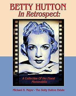 BETTY HUTTON In Retrospect:: A Collection Of Her Finest Memorabilia