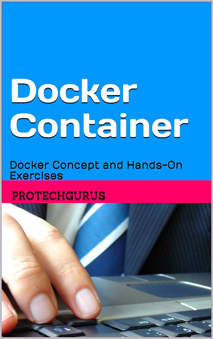 粘液エコーファイルDocker Container Ultimate Beginners Guide: Docker Concept and Hands-On Exercises (English Edition)