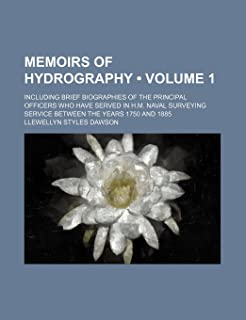 Memoirs of Hydrography (Volume 1); Including Brief Biographies of the Principal Officers Who Have Served in H.M. Naval Sur...
