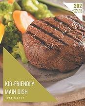 202 Amazing Kid-Friendly Main Dish Recipes: A Kid-Friendly Main Dish Cookbook for All Generation