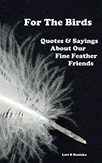 For The Birds - Quotes & Sayings About Our Fine Feathered Friends