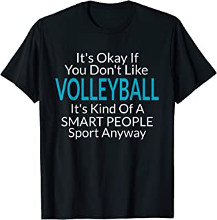 Its Ok If You Don't Like Volleyball Cool Shirts with Sayings T-Shirt