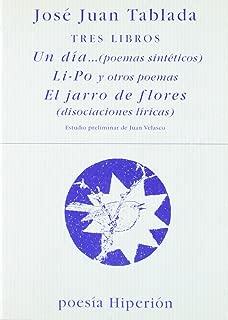 Tres libros : Un día-- (poemas sintéticos) ; Li-po y otros poemas y ; El jarro de flores (disociaciones líricas)