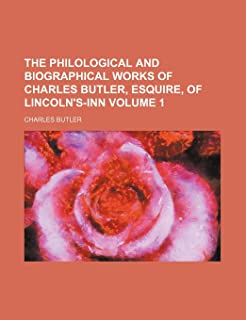 The Philological and Biographical Works of Charles Butler, Esquire, of Lincoln's-Inn Volume 1