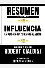 Resumen Extendido De Influencia La Psicologia De La Persuasion - Basado En El Libro De Robert Cialdini (Spanish Edition) Kindle Edition
