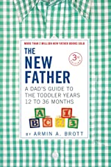 The New Father: A Dad's Guide to The Toddler Years, 12-36 Months (Third Edition) (The New Father, 3) Kindle Edition