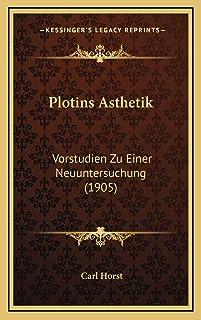Plotins Asthetik: Vorstudien Zu Einer Neuuntersuchung (1905)