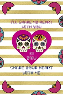 Ill Share My Heart With You If You Share Your Heart With Me: Day Of The Death Notebook Journal Composition Blank Lined Di...