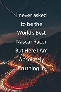 I never asked to be the World's Best Nascar Racer But Here I Am Absolutely Crushing it.: Blank Lined Notebook Journal With Awesome Car Lights, Mountains and Highway Background