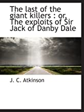 The last of the giant killers : or, The exploits of Sir Jack of Danby Dale