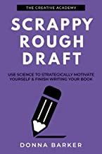 Scrappy Rough Draft: Use science to strategically motivate yourself & finish writing your book (Creative Academy Guides fo...