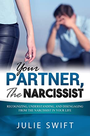 Your Partner, the Narcissist: Recognizing, Understanding, and Disengaging from the Narcissist is Your Life (English Edition)
