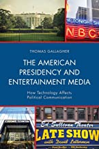 The American Presidency and Entertainment Media: How Technology Affects Political Communication (Lexington Studies in Political Communication)