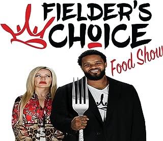 Fielder's Choice Food Show